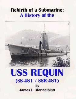 Rebirth of a Submarine:  A History of the USS REQUIN (SS-481/SSR-481)